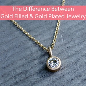 The Difference Between Gold Filled and Gold Plated Jewelry