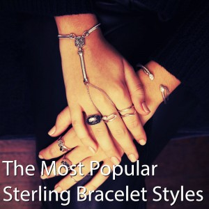 The Most Popular Sterling Bracelet Styles